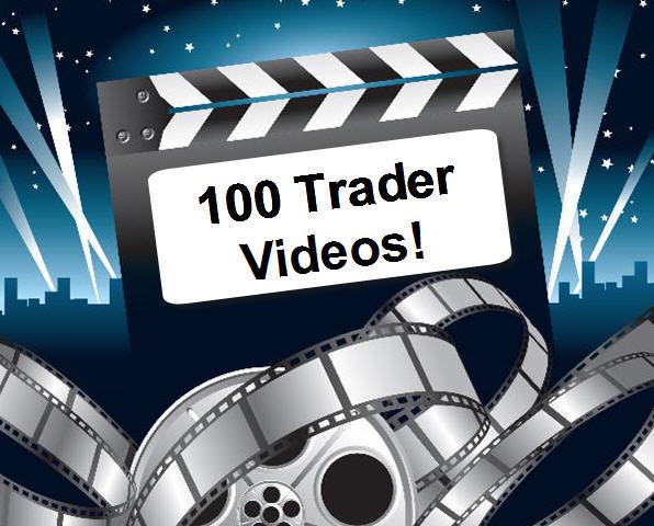 100 Trader Videos